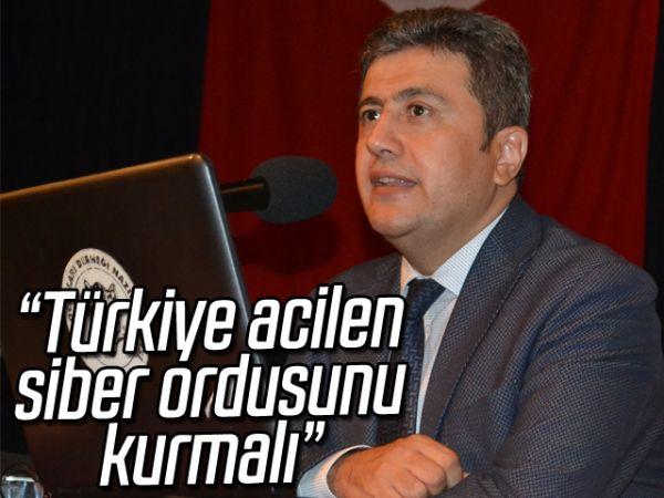 """""""Türkiye acilen siber ordusunu kurmalı"""""""