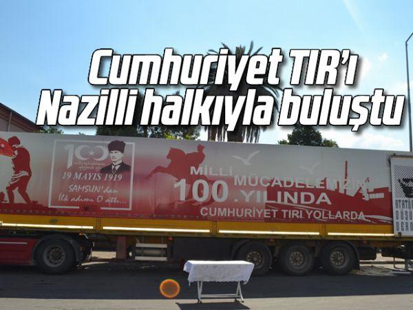 Cumhuriyet TIR'ı Nazilli halkıyla buluştu