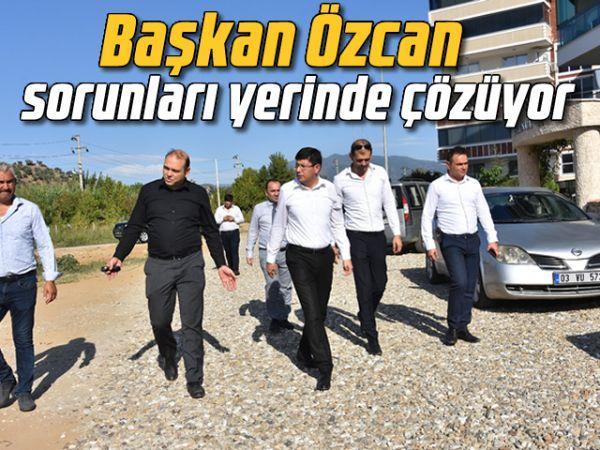 Başkan Özcan, sorunları yerinde çözüyor