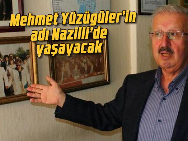Mehmet Yüzügüler'in adı Nazilli'de yaşayacak