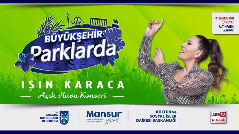 """Başkentlilerin Kulaklarının Pası Silinecek: """"Büyükşehir Parklarda""""nın İlk Konseri Işın Karaca'dan"""