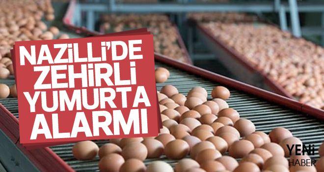Nazilli'de zehirli yumurta alarmı