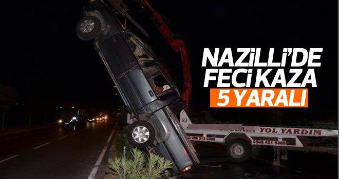 Nazilli'de feci kaza 5 yaralı
