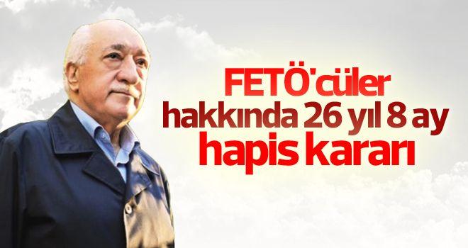 FETÖ'cüler hakkında 26 yıl 8 ay hapis kararı
