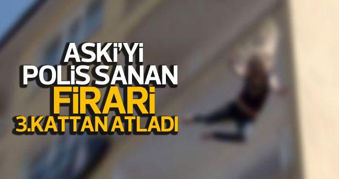 ASKİ görevlilerini polis sanan cezaevi firarisi 3. kattan atladı