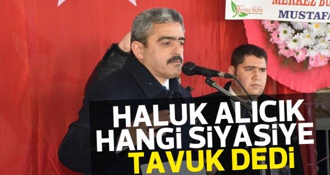 """Başkan Alıcık'tan """"Tavuk"""" benzetmesi"""