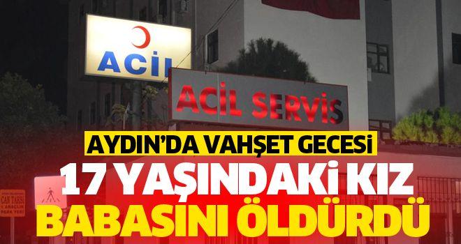 Aydın'da 17 yaşındaki genç kız öz babasını öldürdü