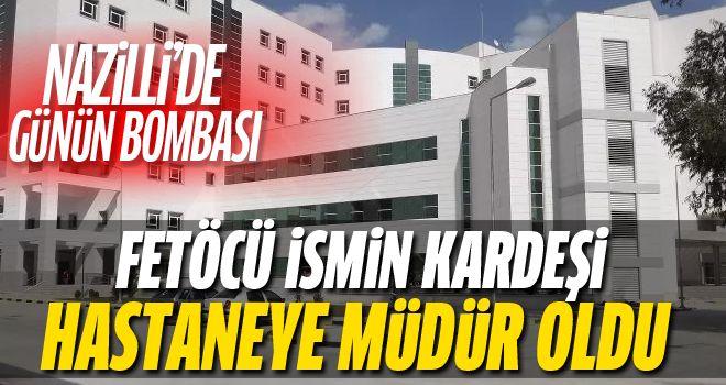 Nazilli'de herkes bunu konuşuyor! Ağabeyi FETÖ'den meslekten atıldı, kardeşi hastaneye müdür oldu!