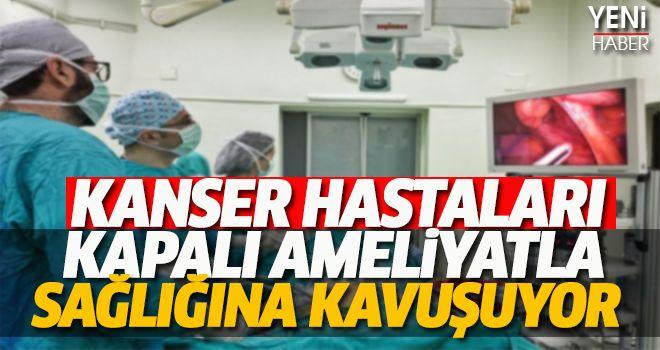 Kanser Hastaları Kapalı Ameliyatla Sağlığına Kavuşuyor