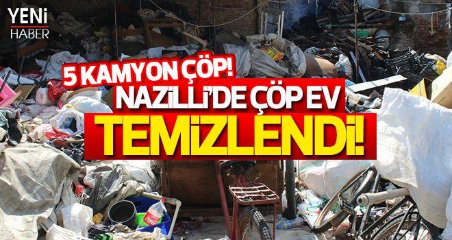 Nazilli'de çöp ev ekipler tarafından temizlendi