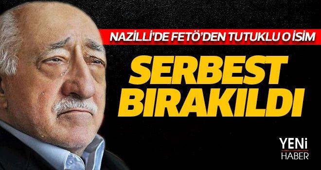 Nazilli'de FETÖ'den tutuklu o isim serbest bırakıldı