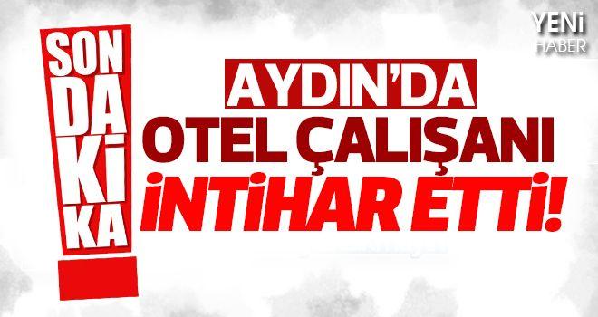 Aydın'da Otel Çalışanı İntihar Etti!