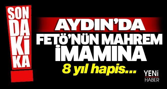 Aydın'da FETÖ'nün mahrem imamına 8 yıl hapis