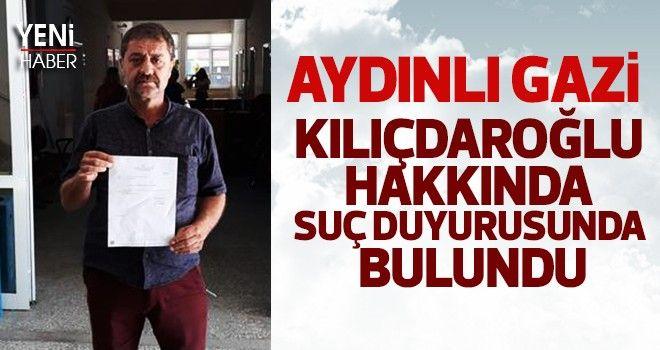 Aydınlı gazi, Kılıçdaroğlu hakkında suç duyurusunda bulundu
