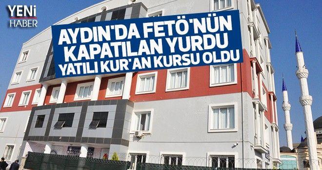 Aydın'da FETÖ'nün kapatılan yurdu yatılı Kur'an kursu oldu