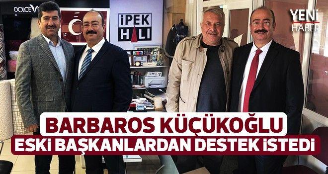 Barbaros Küçükoğlueski başkanlardan destek istedi..