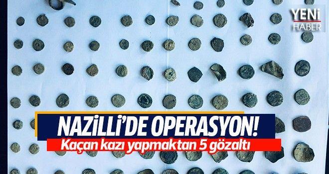 Nazilli'de kaçak kazı operasyonu