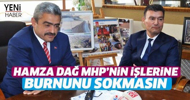 'Hamza Dağ, MHP'nin işlerine burnunu sokmasın'