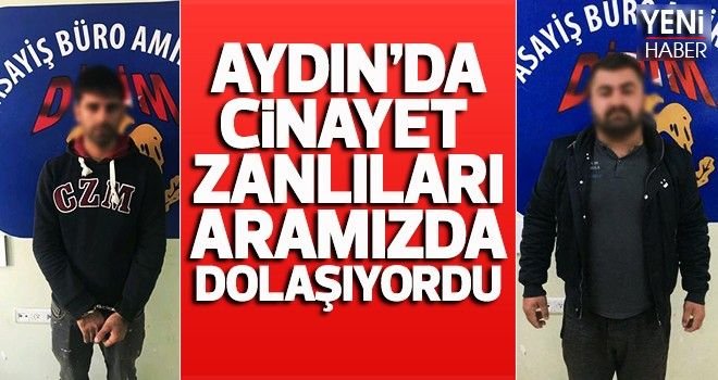 Aydın'da cinayet zanlıları aramızda dolaşıyordu