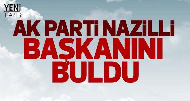 AK Parti Nazilli başkanını buldu