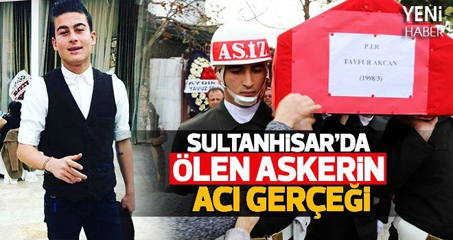 Sultanhisar'da ölen askerin acı gerçeği