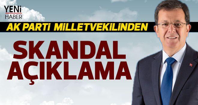 AK Parti Milletvekilinden skandal açıklama