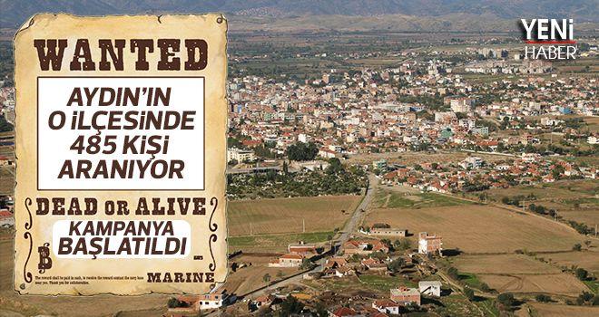 Aydın'ın o ilçesinde 485 kişi aranıyor