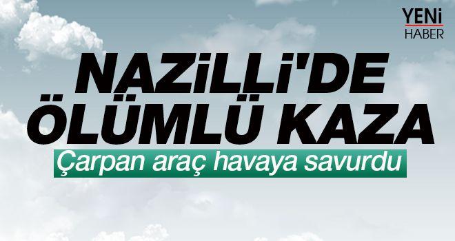 Nazilli'de ölümlü kaza