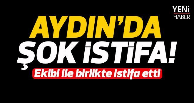 Aydın'da şok istifa!