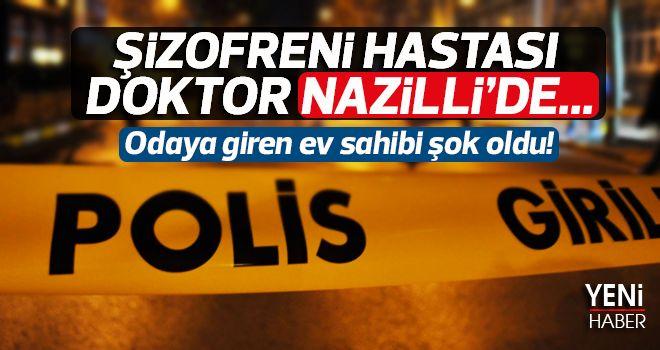 Şizofreni hastası doktor Nazilli'de