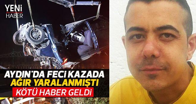 Aydın'da feci kazada ağır yaralanmıştı