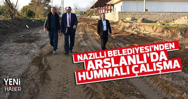 Nazilli Belediyesi'nden Arslanlı'da hummalı çalışma