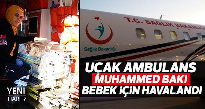 Muhammed Baki uçak ambulans Ankara'ya havalandı