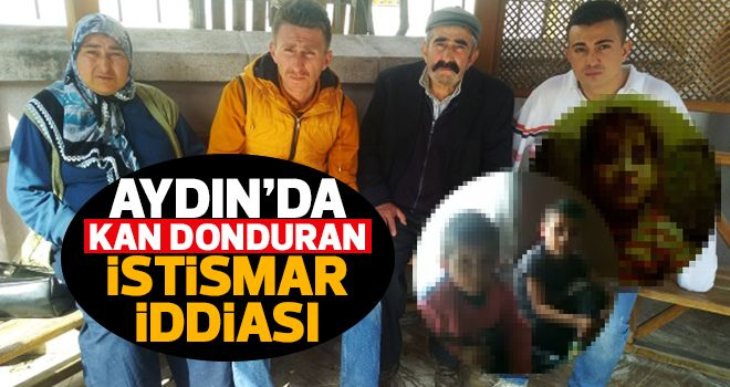 Aydın'da kan donduran istismar iddiası