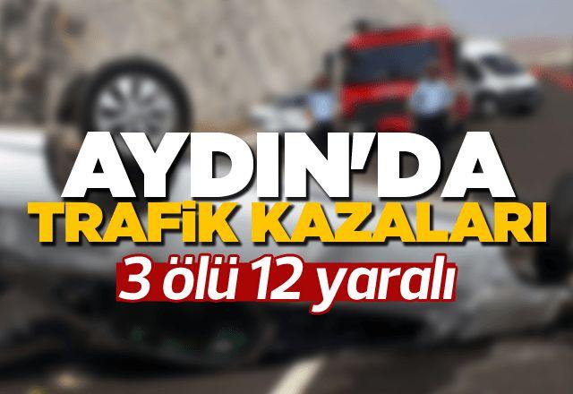 Aydın'da kaza: 3 ölü 12 yaralı