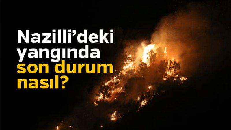 Nazilli'deki yangındaki son durum nasıl?