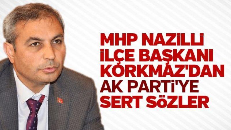 MHP Nazilli İlçe Başkanı Korkmaz'dan AK Parti'ye sert sözler