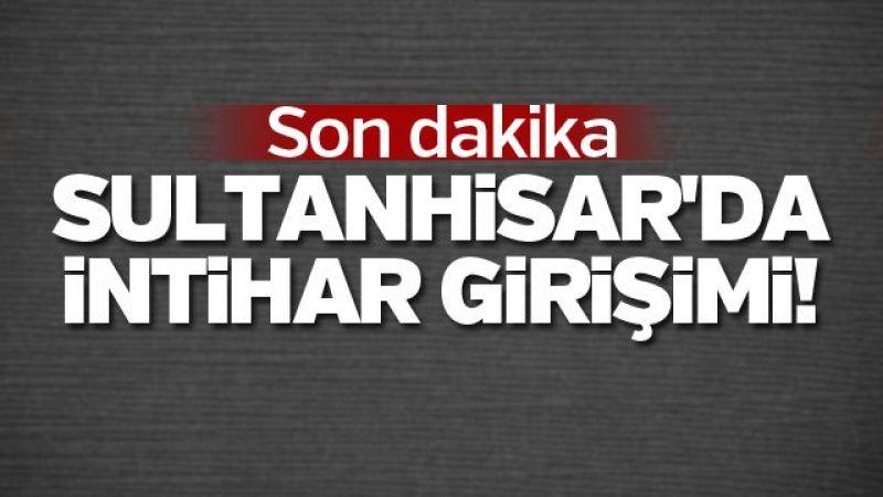 Sultanhisar'da intihar girişimi