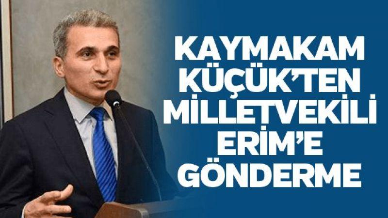 Eski Kaymakam Küçük'ten Milletvekili Erim'e gönderme