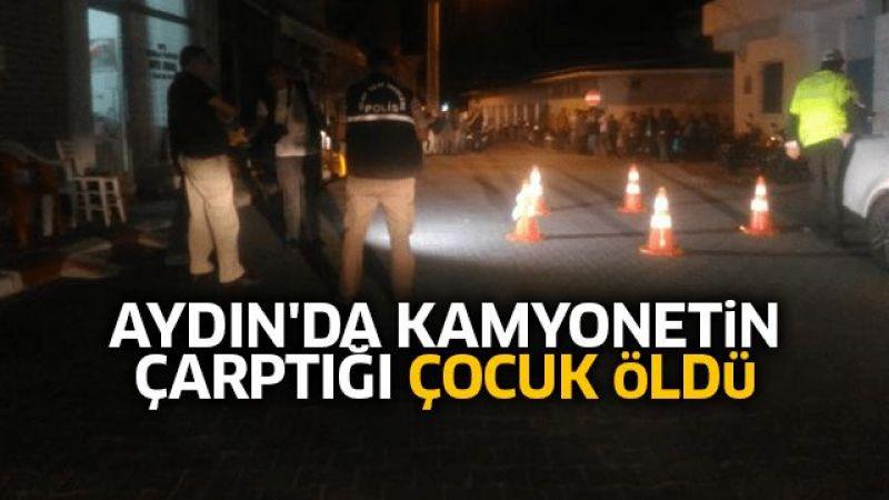 Aydın'da kamyonetin çarptığı çocuk öldü