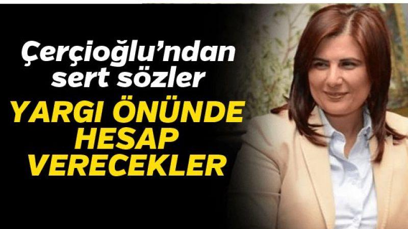 Özlem Çerçioğlu: Yargı önünde hesap verecekler