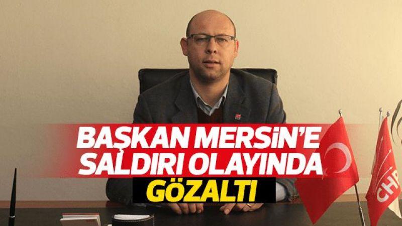 Başkan Mersin'e saldırı olayında gözaltı