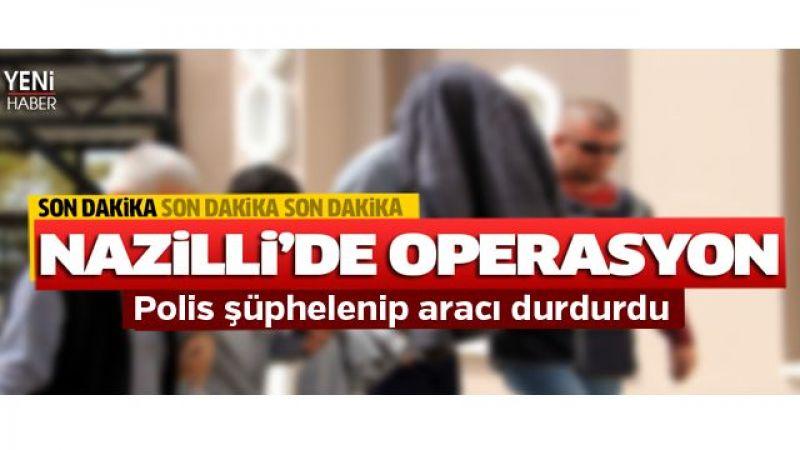 Nazilli'de operasyon!
