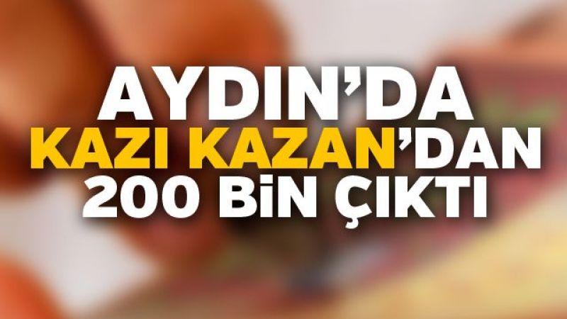 Aydın'da kazı kazandan 200 bin çıktı