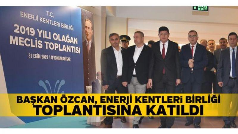 BAŞKAN ÖZCAN, ENERJİ KENTLER BİRLİĞİ TOPLANTISINA KATILDI