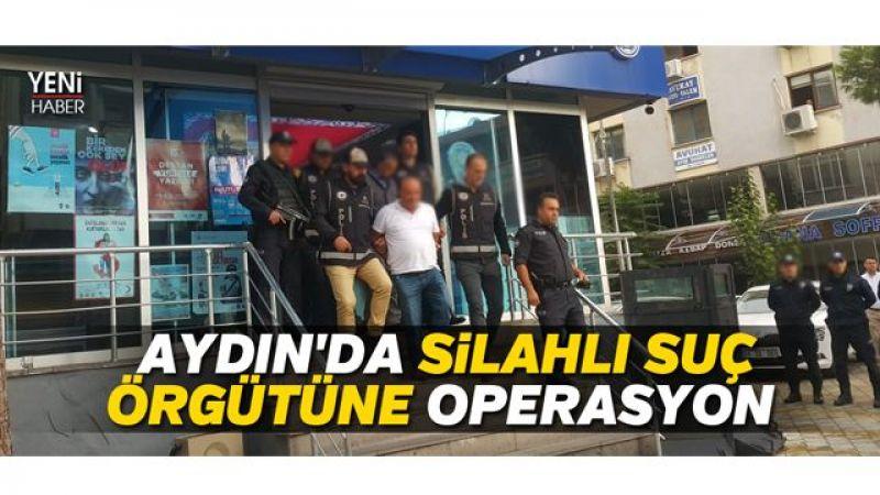 Aydın'da silahlı suç örgütüne operasyon
