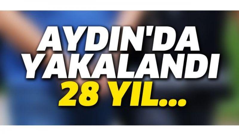 Aydın'da yakalandı: 28 yıl...