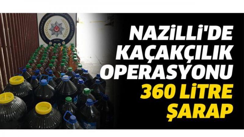 Nazilli'de kaçakçılık operasyonu: 360 litre şarap