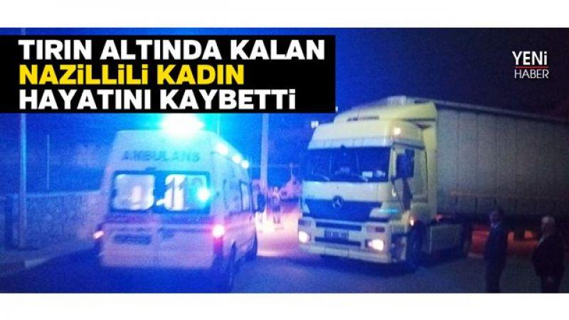 TIR'ın altında kalan Nazillili kadın hayatını kaybetti