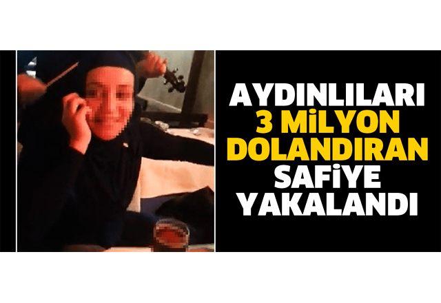 Aydınlıları 3 milyon dolandıran Safiye yakalandı